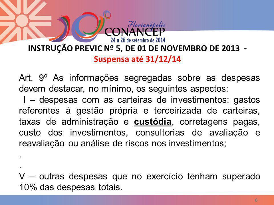 INSTRUÇÃO PREVIC Nº 5, DE 01 DE NOVEMBRO DE 2013 - Suspensa até 31/12/14 6 Art. 9º As informações segregadas sobre as despesas devem destacar, no míni