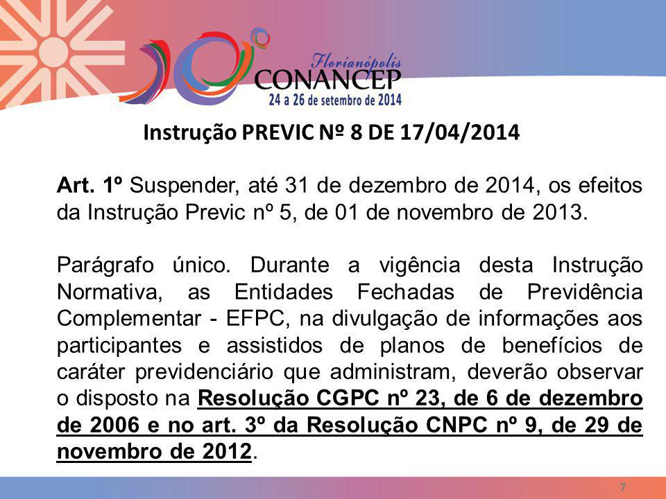 Instrução PREVIC Nº 8 DE 17/04/2014 7 Art. 1º Suspender, até 31 de dezembro de 2014, os efeitos da Instrução Previc nº 5, de 01 de novembro de 2013. P