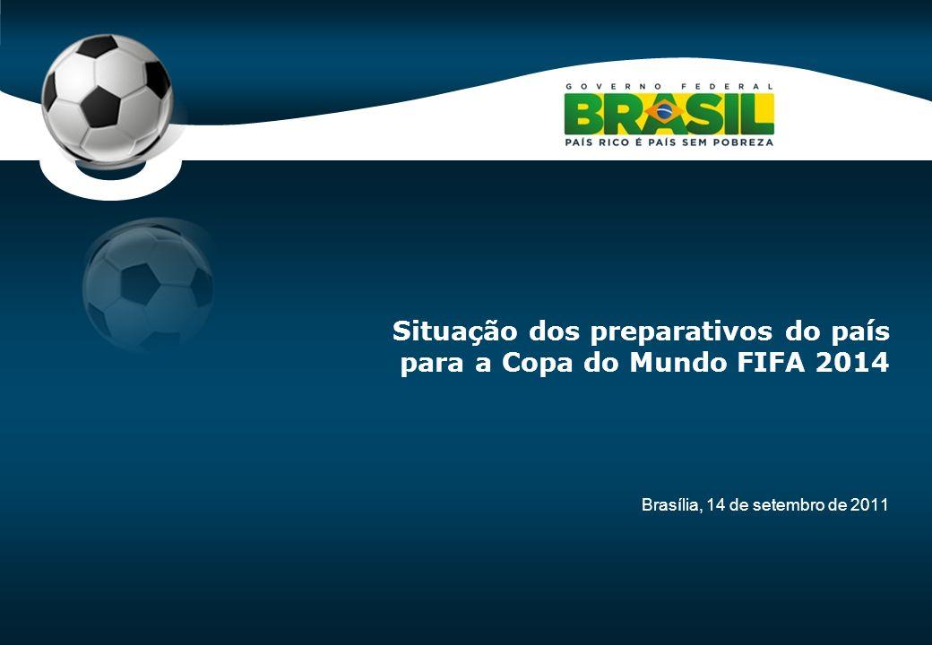 Code-P0 Brasília, 14 de setembro de 2011 Situação dos preparativos do país para a Copa do Mundo FIFA 2014