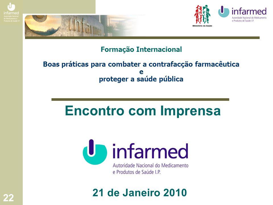 22 21 de Janeiro 2010 Encontro com Imprensa Formação Internacional Boas práticas para combater a contrafacção farmacêutica e proteger a saúde pública