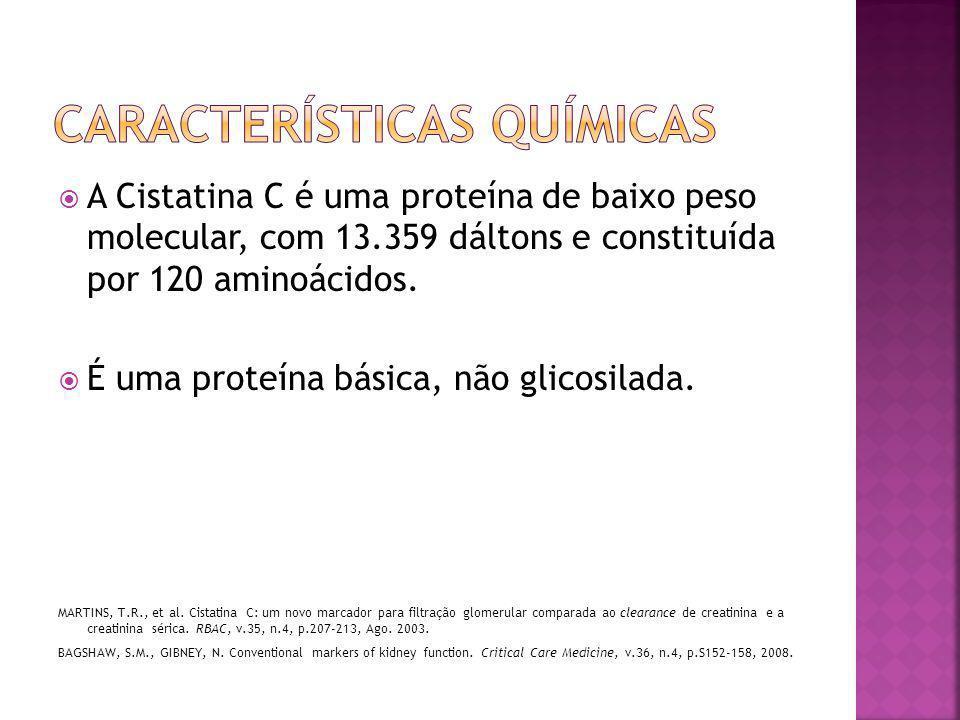  A Cistatina C é uma proteína de baixo peso molecular, com 13.359 dáltons e constituída por 120 aminoácidos.  É uma proteína básica, não glicosilada