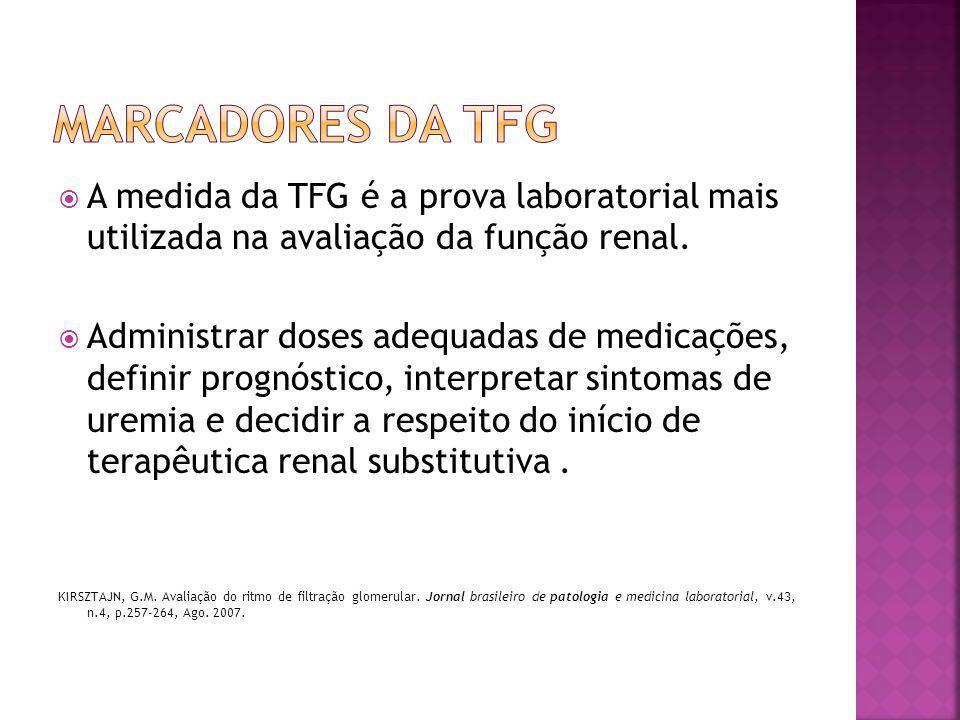  A medida da TFG é a prova laboratorial mais utilizada na avaliação da função renal.  Administrar doses adequadas de medicações, definir prognóstico