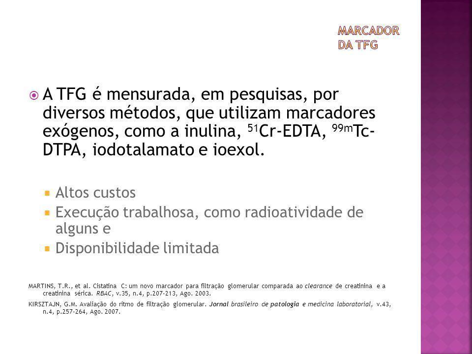  A TFG é mensurada, em pesquisas, por diversos métodos, que utilizam marcadores exógenos, como a inulina, 51 Cr-EDTA, 99m Tc- DTPA, iodotalamato e io
