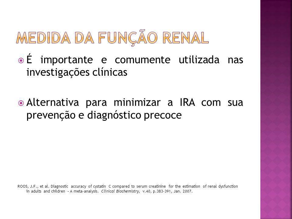  É amplamente aceita como a melhor avaliação da função renal  Geralmente feita através de um marcador glomerular ROOS, J.F., et al.