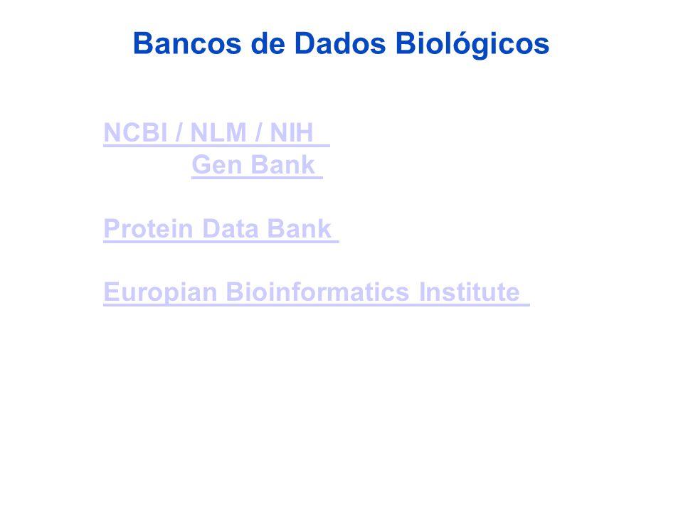 Bancos de Dados Biológicos NCBI / NLM / NIH Gen BankNCBI / NLM / NIHGen Bank Protein Data Bank Europian Bioinformatics Institute