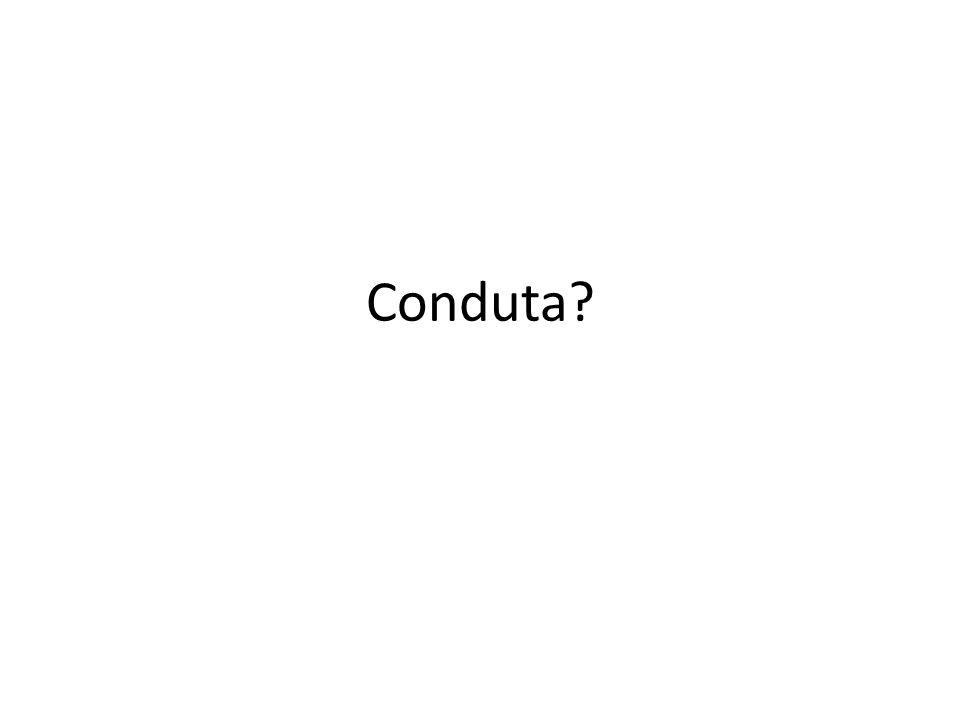 Conduta?