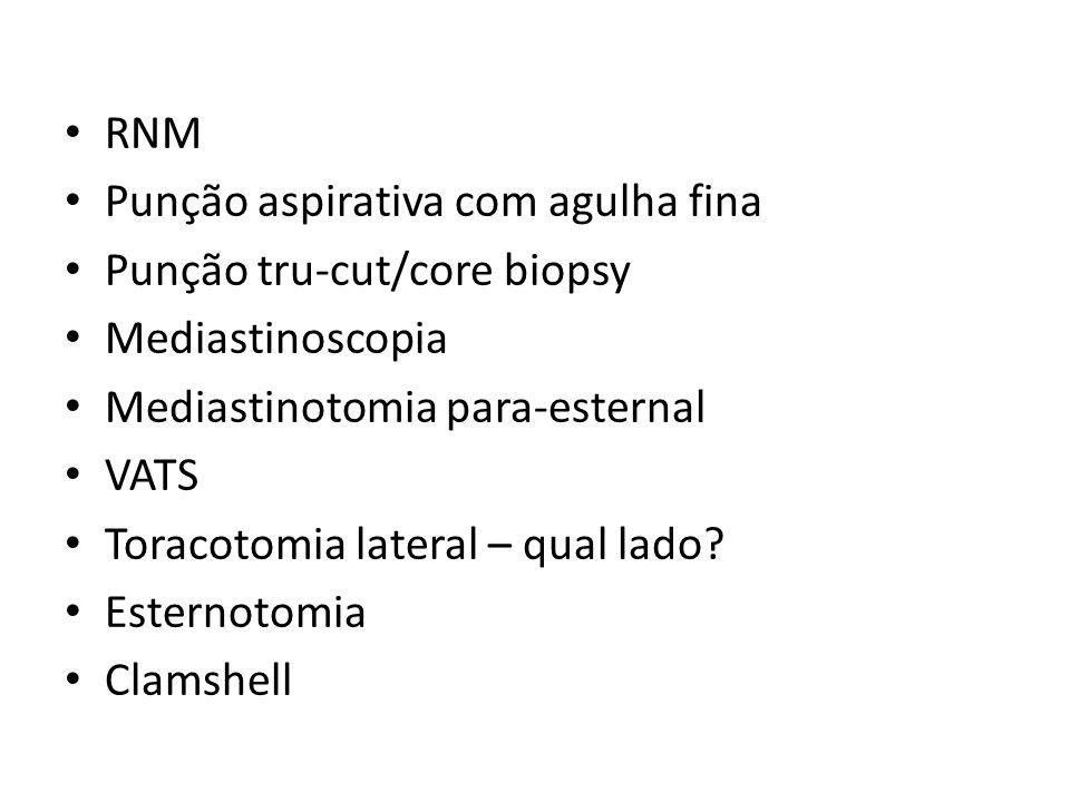 RNM Punção aspirativa com agulha fina Punção tru-cut/core biopsy Mediastinoscopia Mediastinotomia para-esternal VATS Toracotomia lateral – qual lado?