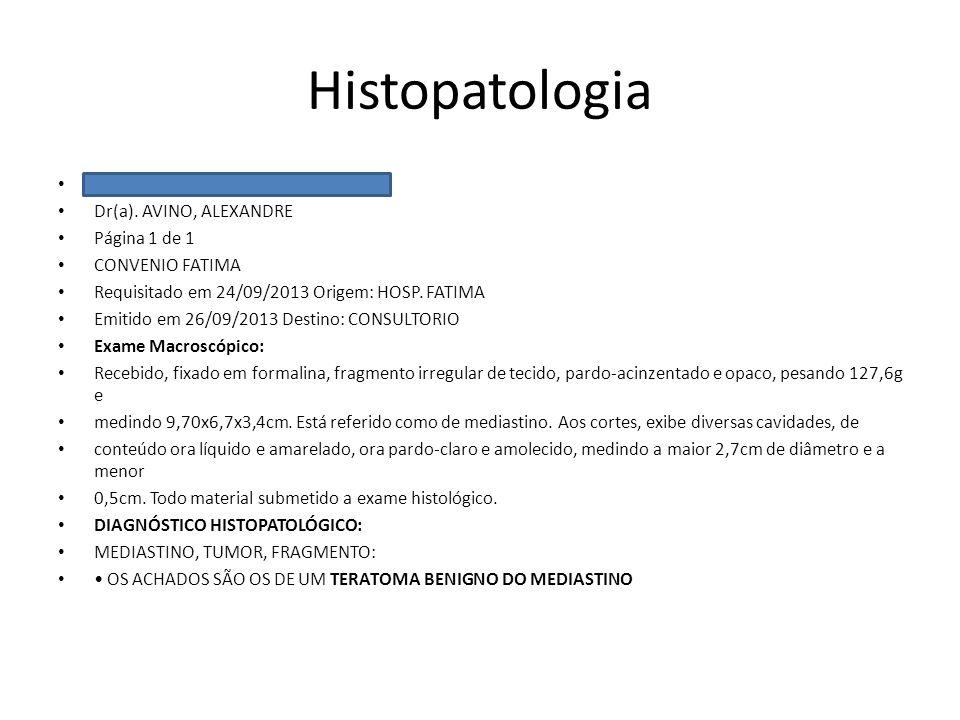 Histopatologia SALCEDO, ANGELO ANTONIO SOARES Dr(a). AVINO, ALEXANDRE Página 1 de 1 CONVENIO FATIMA Requisitado em 24/09/2013 Origem: HOSP. FATIMA Emi
