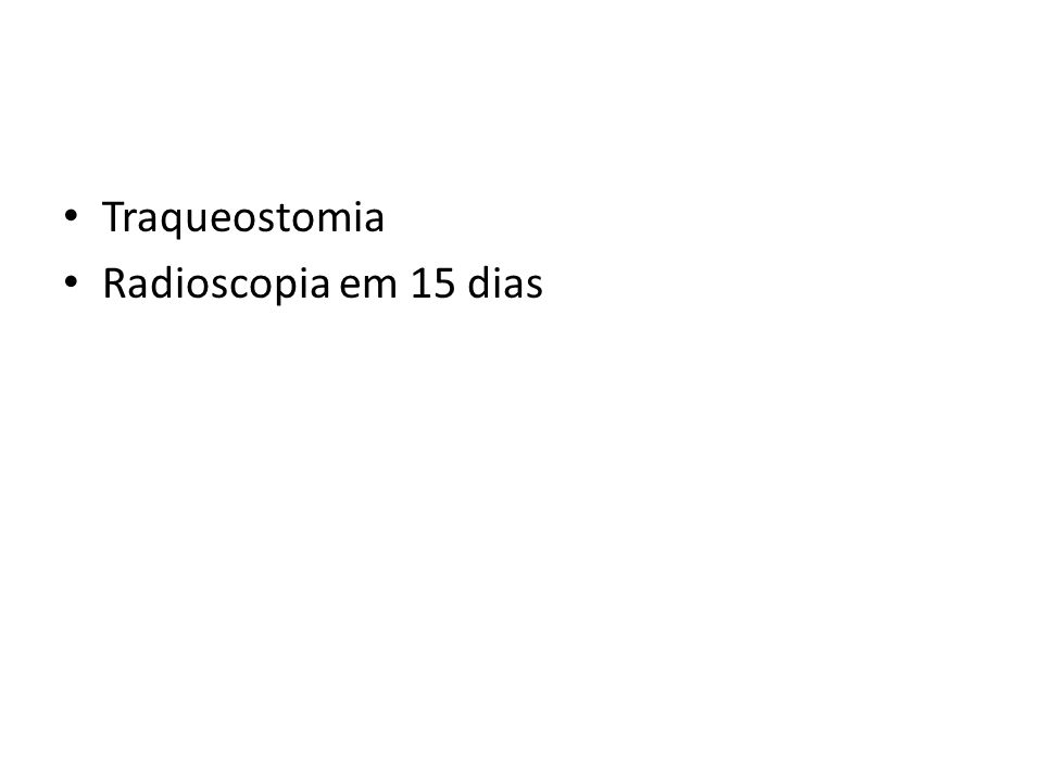 Traqueostomia Radioscopia em 15 dias