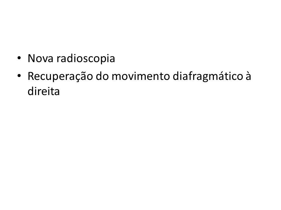 Nova radioscopia Recuperação do movimento diafragmático à direita