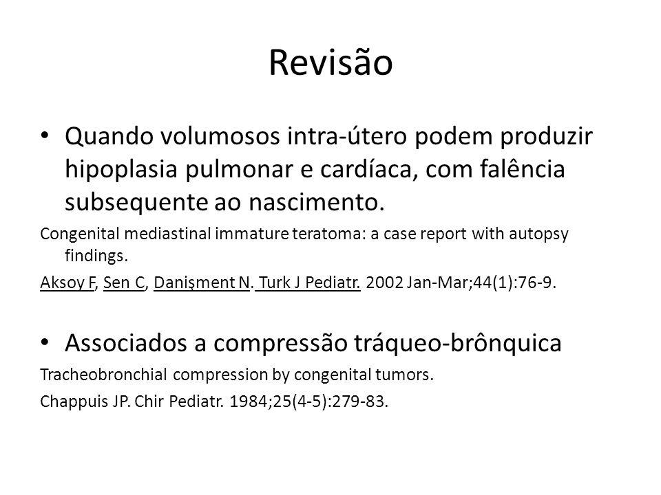 Revisão Quando volumosos intra-útero podem produzir hipoplasia pulmonar e cardíaca, com falência subsequente ao nascimento. Congenital mediastinal imm
