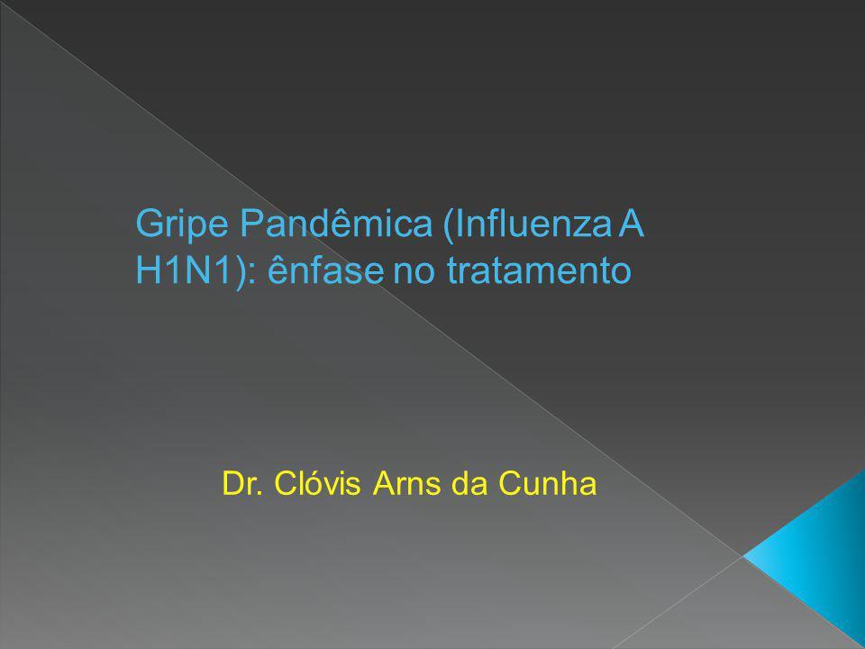 Gripe Pandêmica (Influenza A H1N1): ênfase no tratamento Dr. Clóvis Arns da Cunha