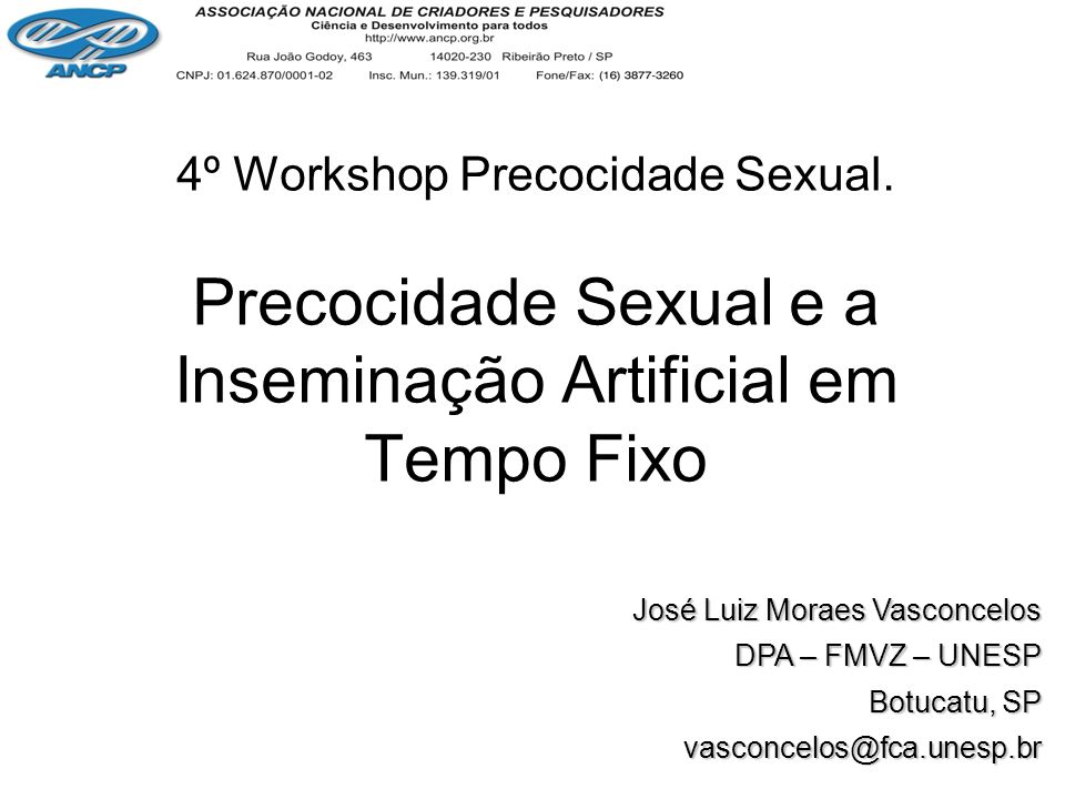 Precocidade Sexual e a Inseminação Artificial em Tempo Fixo 4º Workshop Precocidade Sexual. José Luiz Moraes Vasconcelos DPA – FMVZ – UNESP Botucatu,