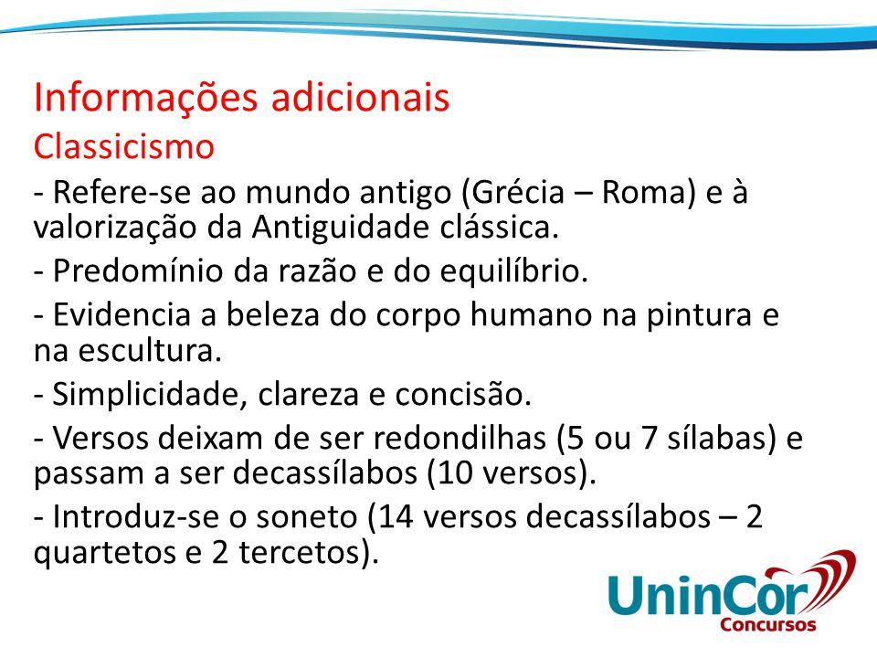 Informações adicionais Classicismo - Refere-se ao mundo antigo (Grécia – Roma) e à valorização da Antiguidade clássica.