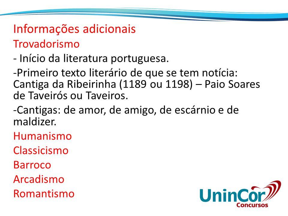 Informações adicionais Trovadorismo - Início da literatura portuguesa. -Primeiro texto literário de que se tem notícia: Cantiga da Ribeirinha (1189 ou