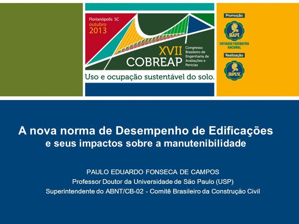 A nova norma de Desempenho de Edificações e seus impactos sobre a manutenibilidade PAULO EDUARDO FONSECA DE CAMPOS Professor Doutor da Universidade de