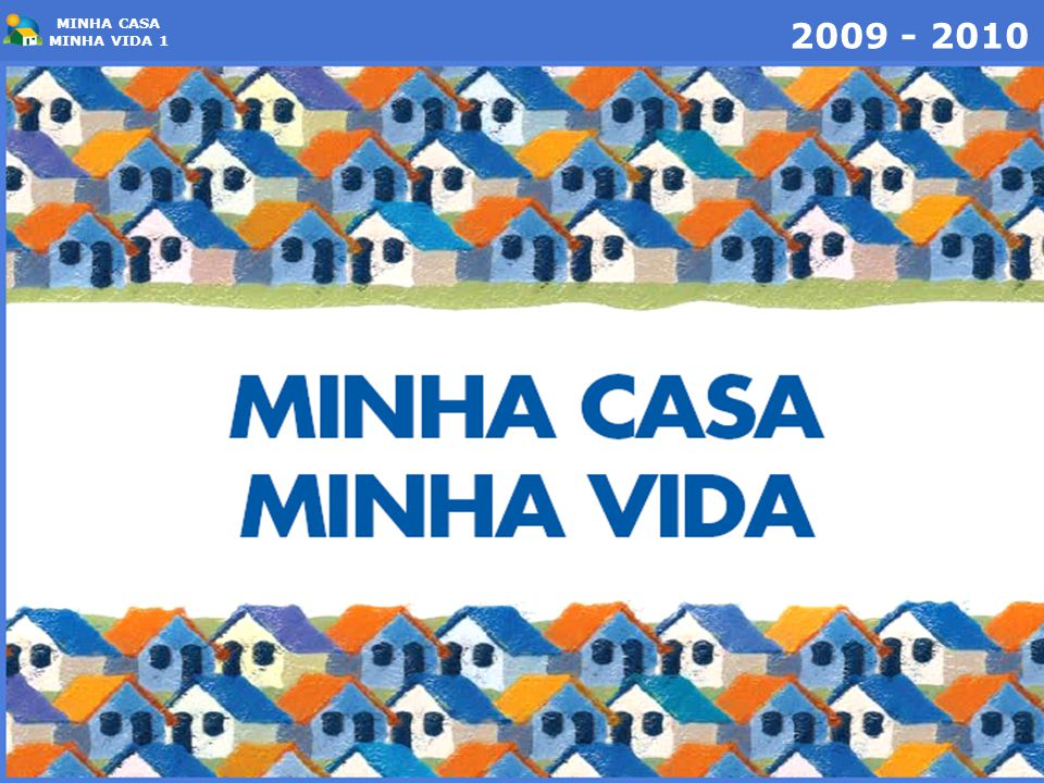 CB-02 - Comitê Brasileiro da Construção Civil MINHA CASA MINHA VIDA 1 2009 - 2010