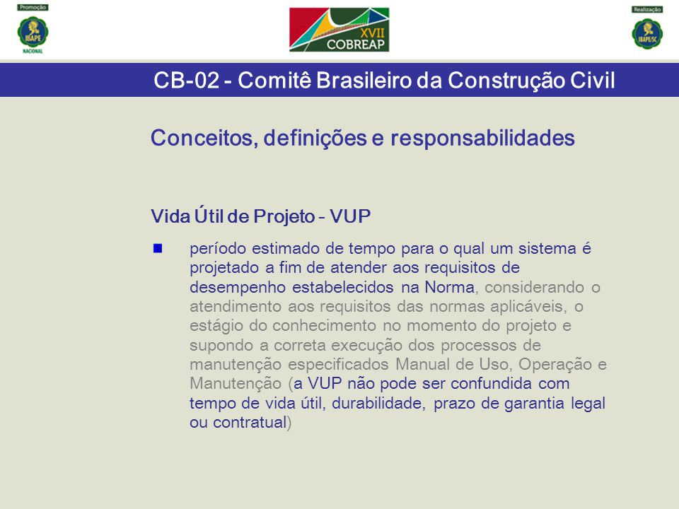 CB-02 - Comitê Brasileiro da Construção Civil Vida Útil de Projeto - VUP período estimado de tempo para o qual um sistema é projetado a fim de atender