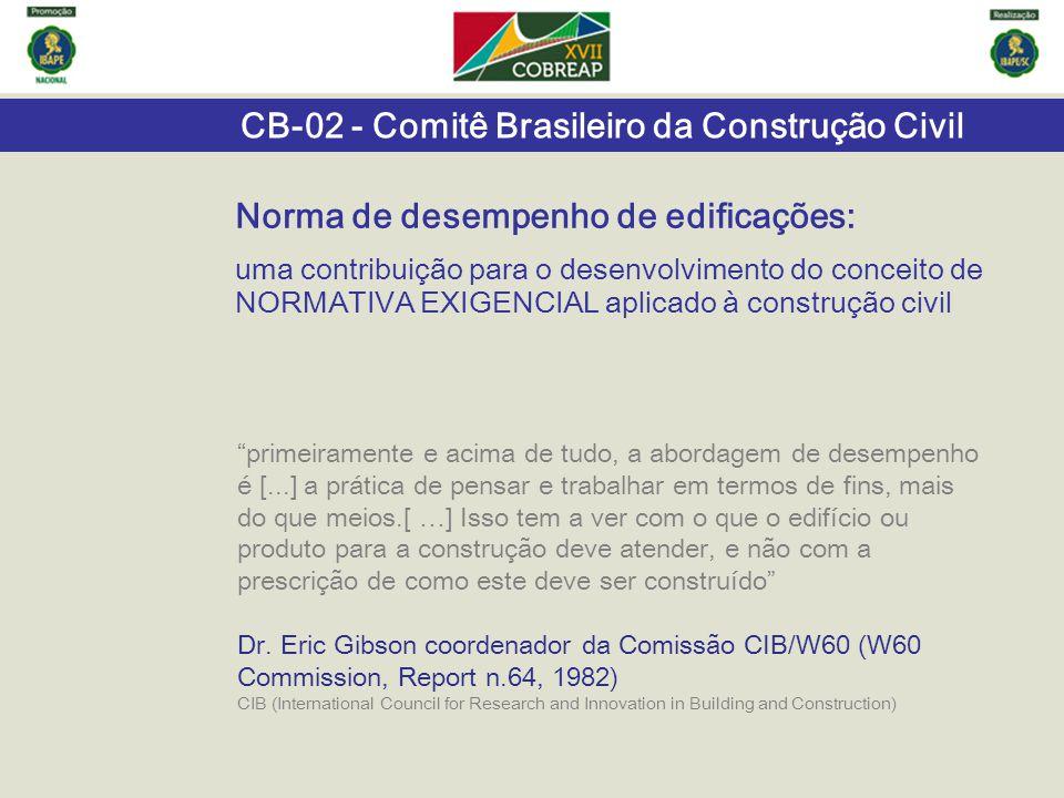 """CB-02 - Comitê Brasileiro da Construção Civil """"primeiramente e acima de tudo, a abordagem de desempenho é [...] a prática de pensar e trabalhar em ter"""