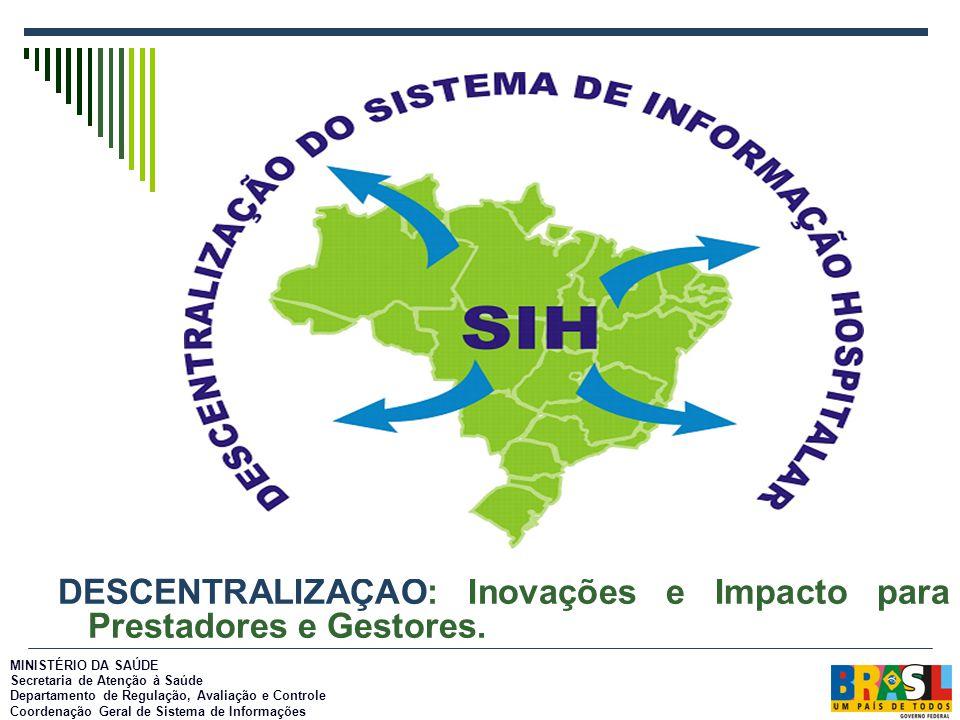DESCENTRALIZAÇÃO: Inovações e Impacto para Prestadores e Gestores.. MINISTÉRIO DA SAÚDE Secretaria de Atenção à Saúde Departamento de Regulação, Avali