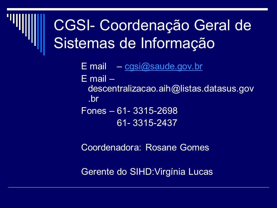 CGSI- Coordenação Geral de Sistemas de Informação E mail – cgsi@saude.gov.brcgsi@saude.gov.br E mail – descentralizacao.aih@listas.datasus.gov.br Fone