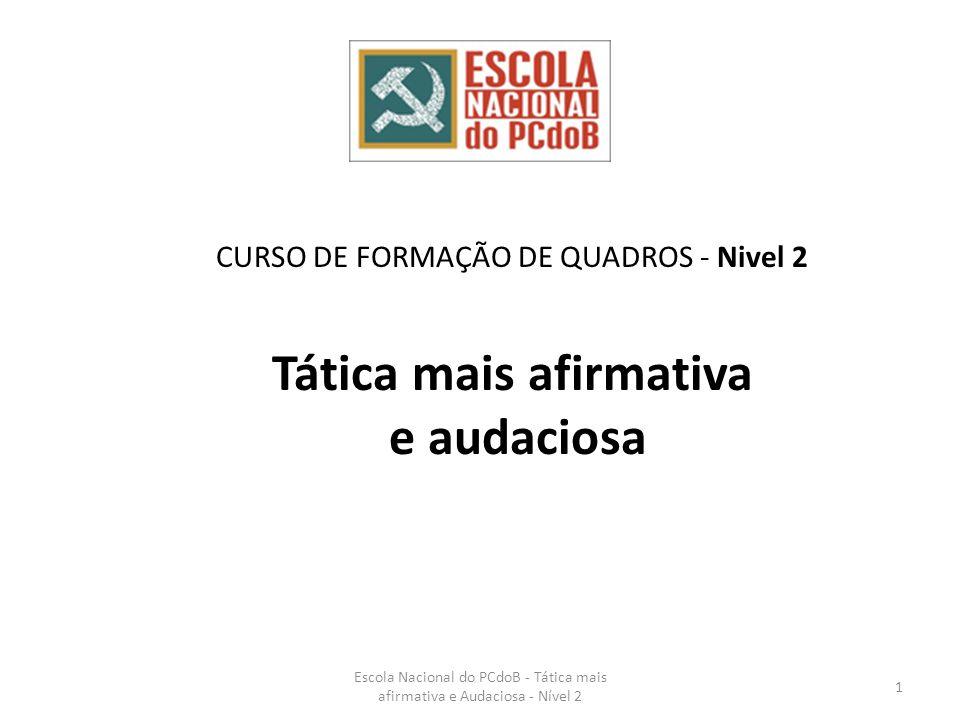 Escola Nacional do PCdoB - Tática mais afirmativa e Audaciosa - Nível 2 72 Reafirmar a proposta das reformas: Política, tributária, urbana, agrária, da educação e da democratização da mídia.
