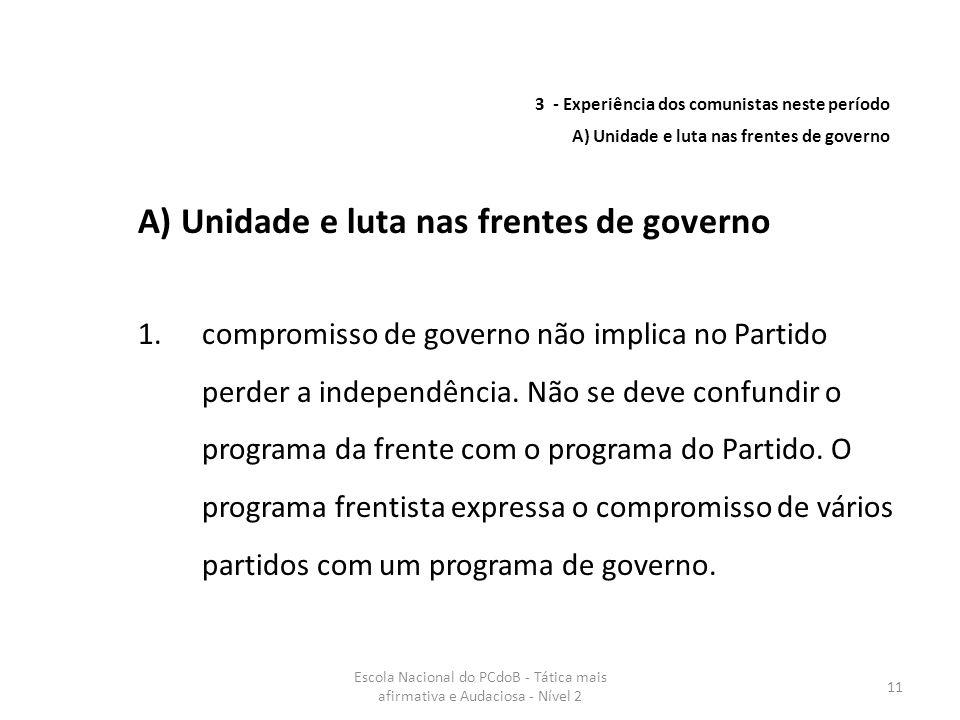 Escola Nacional do PCdoB - Tática mais afirmativa e Audaciosa - Nível 2 11 A) Unidade e luta nas frentes de governo 1.compromisso de governo não impli