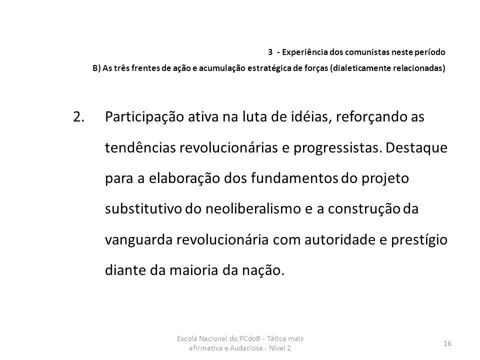 Escola Nacional do PCdoB - Tática mais afirmativa e Audaciosa - Nível 2 16 2.Participação ativa na luta de idéias, reforçando as tendências revolucion