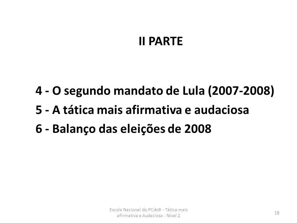 Escola Nacional do PCdoB - Tática mais afirmativa e Audaciosa - Nível 2 18 4 - O segundo mandato de Lula (2007-2008) 5 - A tática mais afirmativa e au