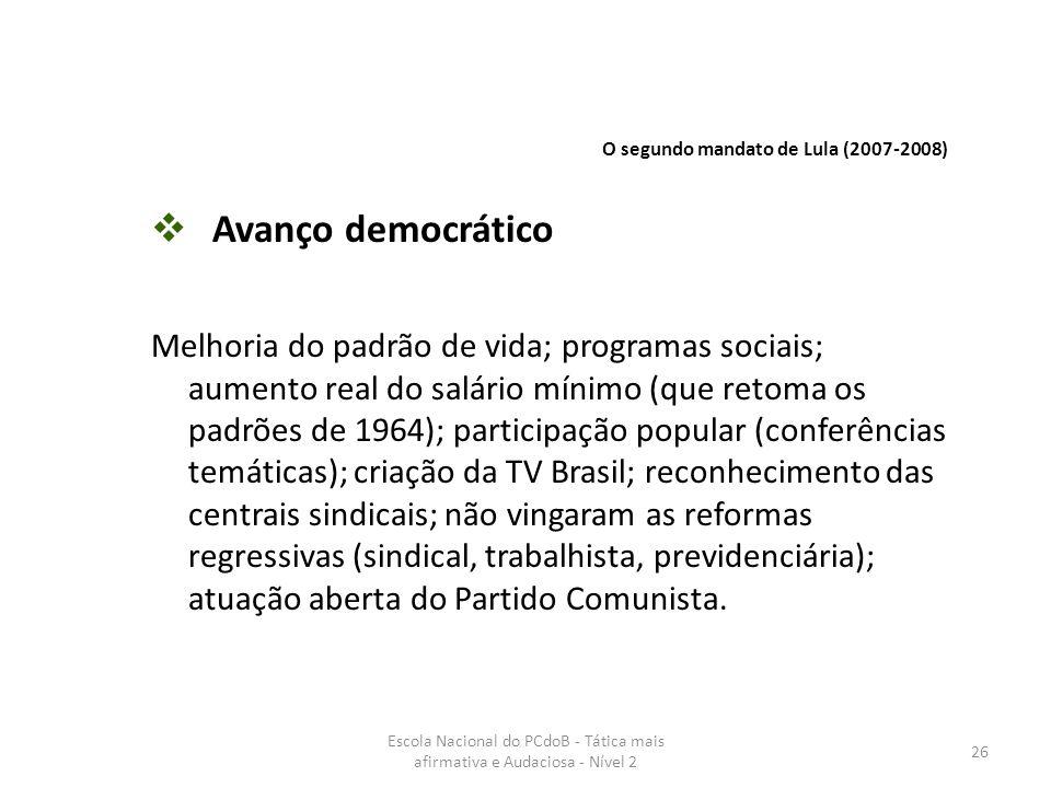 Escola Nacional do PCdoB - Tática mais afirmativa e Audaciosa - Nível 2 26  Avanço democrático Melhoria do padrão de vida; programas sociais; aumento