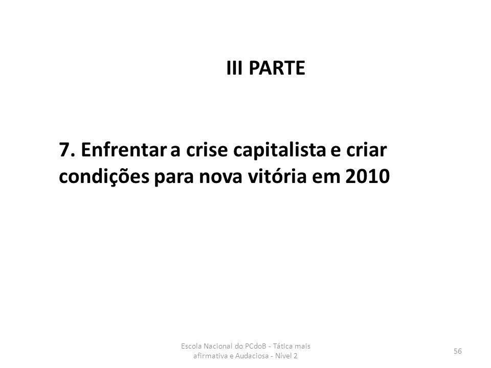 Escola Nacional do PCdoB - Tática mais afirmativa e Audaciosa - Nível 2 56 7. Enfrentar a crise capitalista e criar condições para nova vitória em 201