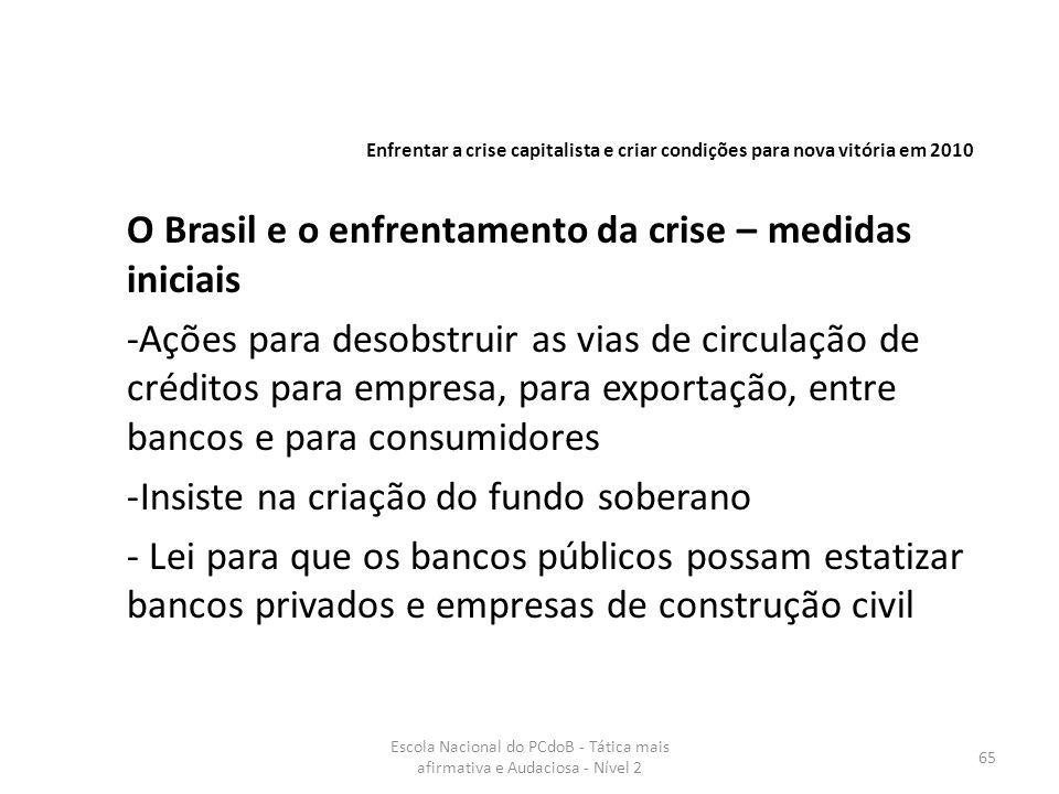 Escola Nacional do PCdoB - Tática mais afirmativa e Audaciosa - Nível 2 65 O Brasil e o enfrentamento da crise – medidas iniciais -Ações para desobstr