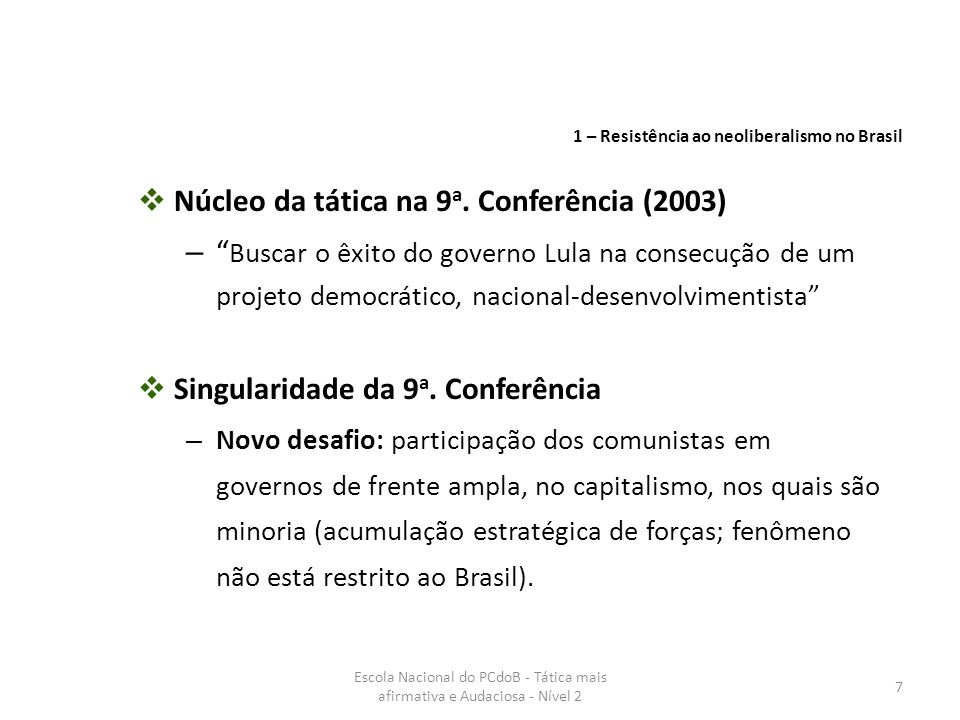 Escola Nacional do PCdoB - Tática mais afirmativa e Audaciosa - Nível 2 8  transição de conteúdo contraditório e limitado: continuísmo e mudança (Carta aos brasileiros, política econômica híbrida, crescimento econômico contido)  política externa soberana, fim da tutela do FMI, paralisação da ALCA, fortalecimento do Mercosul, paralisação das privatizações 2 – Primeiro governo Lula (2003-2006)
