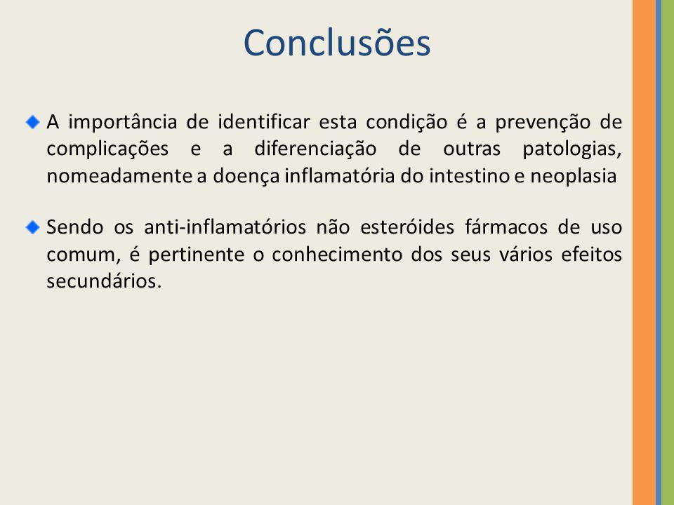 Conclusões A importância de identificar esta condição é a prevenção de complicações e a diferenciação de outras patologias, nomeadamente a doença infl