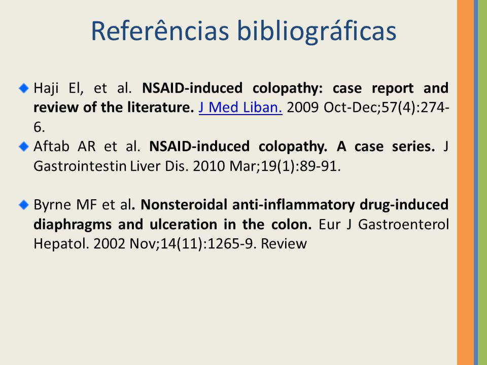 Referências bibliográficas Haji El, et al. NSAID-induced colopathy: case report and review of the literature. J Med Liban. 2009 Oct-Dec;57(4):274- 6.J