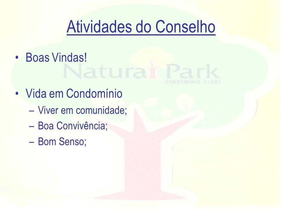 Atividades do Conselho Boas Vindas! Vida em Condomínio –Viver em comunidade; –Boa Convivência; –Bom Senso;