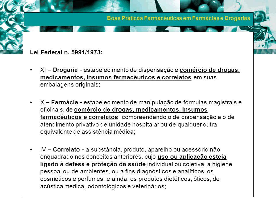 Boas Práticas Farmacêuticas em Farmácias e Drogarias Lei Federal n. 5991/1973: XI – Drogaria - estabelecimento de dispensação e comércio de drogas, me