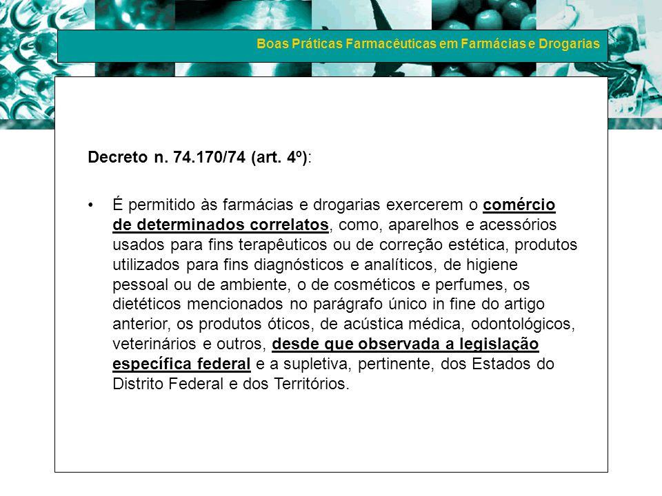Boas Práticas Farmacêuticas em Farmácias e Drogarias Decreto n. 74.170/74 (art. 4º): É permitido às farmácias e drogarias exercerem o comércio de dete