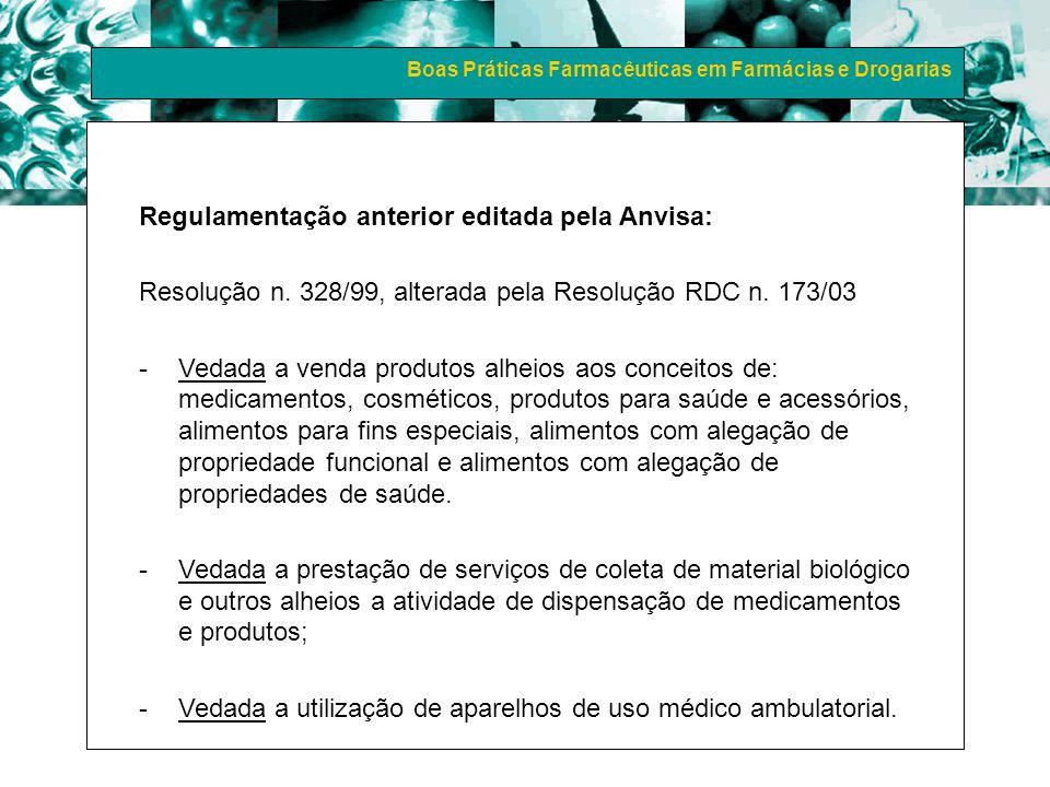 Boas Práticas Farmacêuticas em Farmácias e Drogarias Regulamentação anterior editada pela Anvisa: Resolução n. 328/99, alterada pela Resolução RDC n.