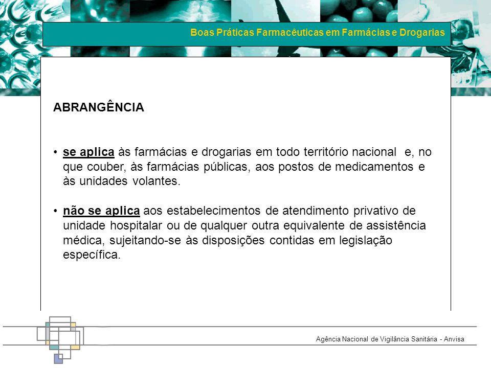 Boas Práticas Farmacêuticas em Farmácias e Drogarias Agência Nacional de Vigilância Sanitária - Anvisa ABRANGÊNCIA se aplica às farmácias e drogarias