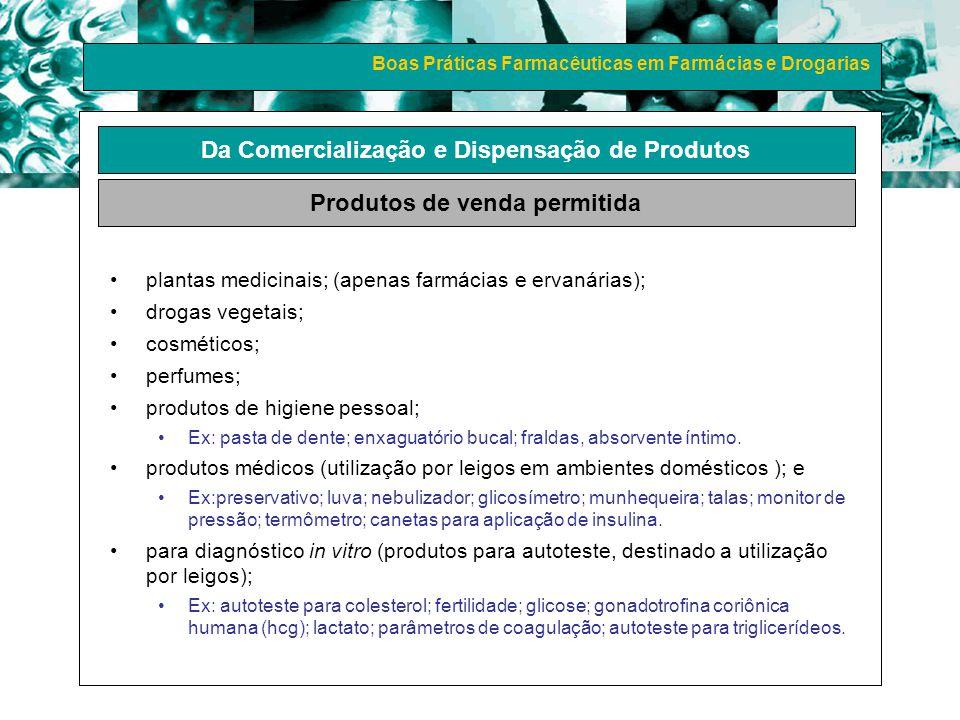 Boas Práticas Farmacêuticas em Farmácias e Drogarias plantas medicinais; (apenas farmácias e ervanárias); drogas vegetais; cosméticos; perfumes; produ