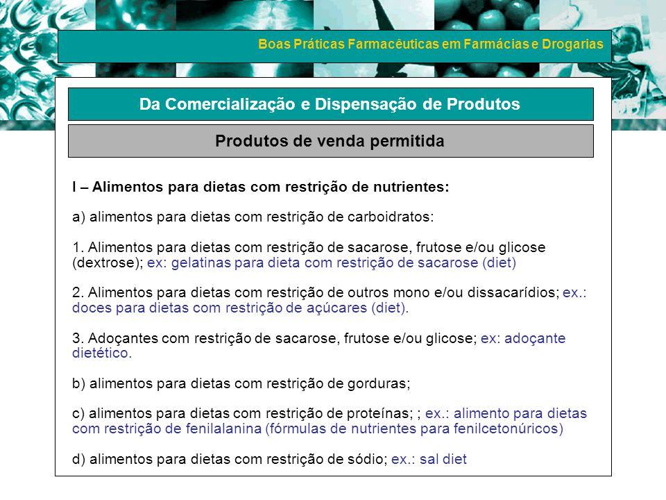 Boas Práticas Farmacêuticas em Farmácias e Drogarias I – Alimentos para dietas com restrição de nutrientes: a) alimentos para dietas com restrição de