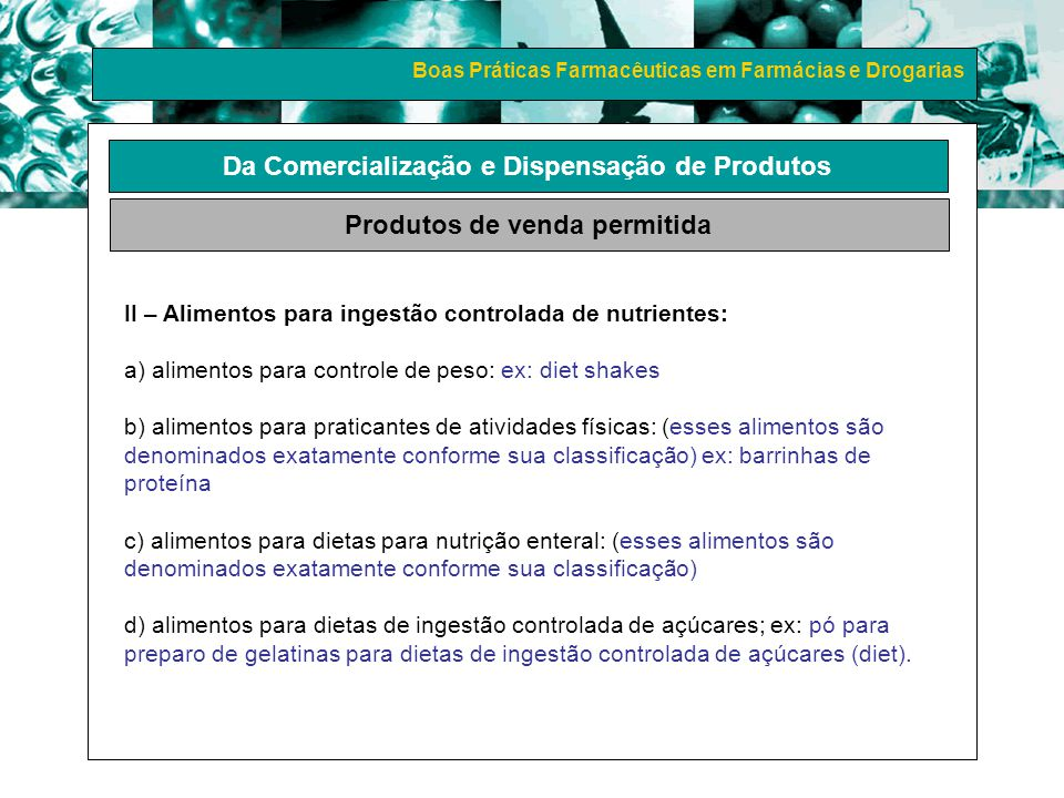 Boas Práticas Farmacêuticas em Farmácias e Drogarias Da Comercialização e Dispensação de Produtos Produtos de venda permitida II – Alimentos para inge