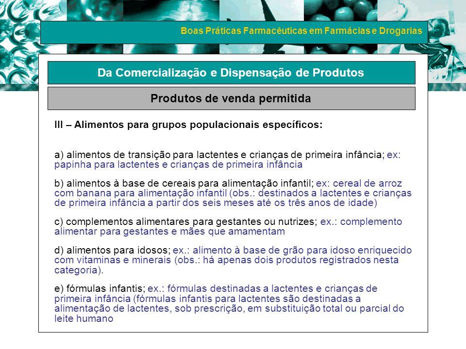 Boas Práticas Farmacêuticas em Farmácias e Drogarias Da Comercialização e Dispensação de Produtos Produtos de venda permitida III – Alimentos para gru