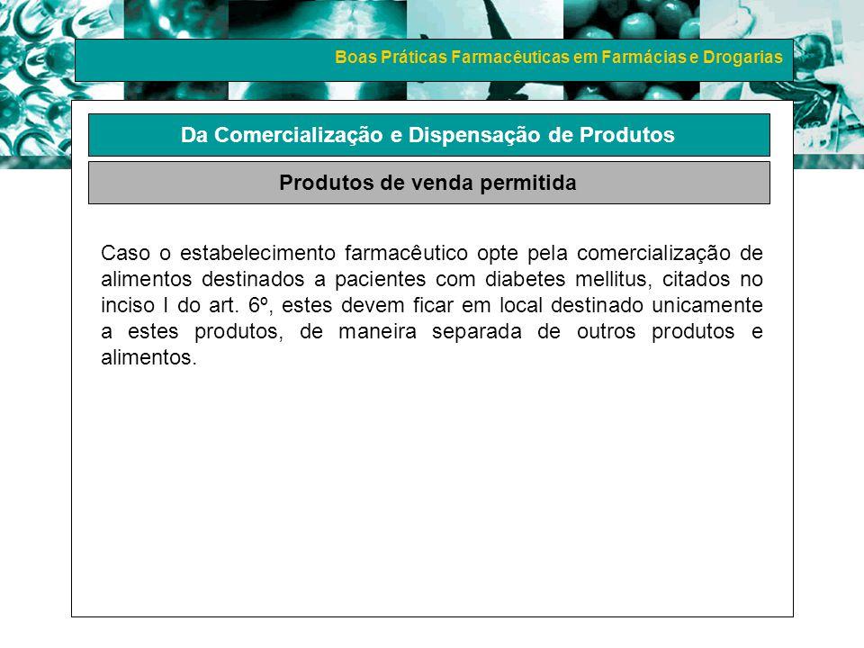 Boas Práticas Farmacêuticas em Farmácias e Drogarias Da Comercialização e Dispensação de Produtos Produtos de venda permitida Caso o estabelecimento f