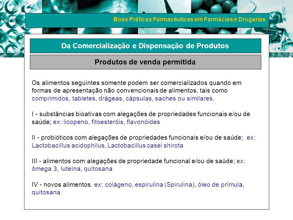 Boas Práticas Farmacêuticas em Farmácias e Drogarias Da Comercialização e Dispensação de Produtos Produtos de venda permitida Os alimentos seguintes s