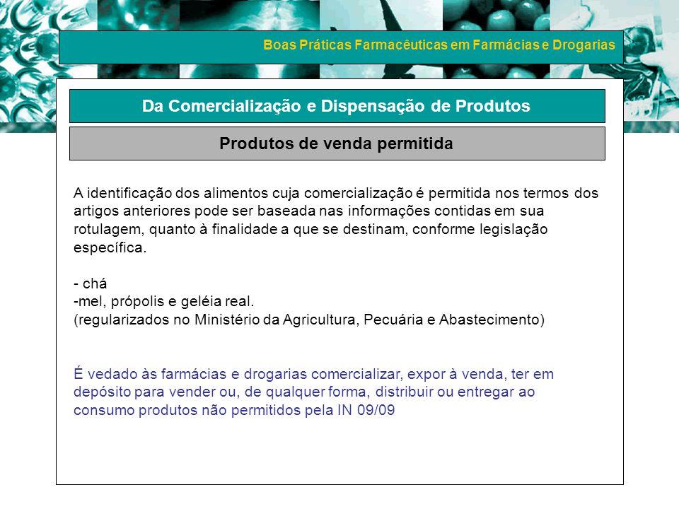 Boas Práticas Farmacêuticas em Farmácias e Drogarias Da Comercialização e Dispensação de Produtos Produtos de venda permitida A identificação dos alim