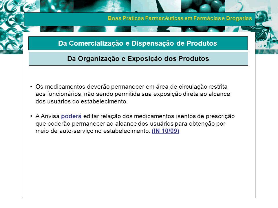 Boas Práticas Farmacêuticas em Farmácias e Drogarias Da Comercialização e Dispensação de Produtos Da Organização e Exposição dos Produtos Os medicamen