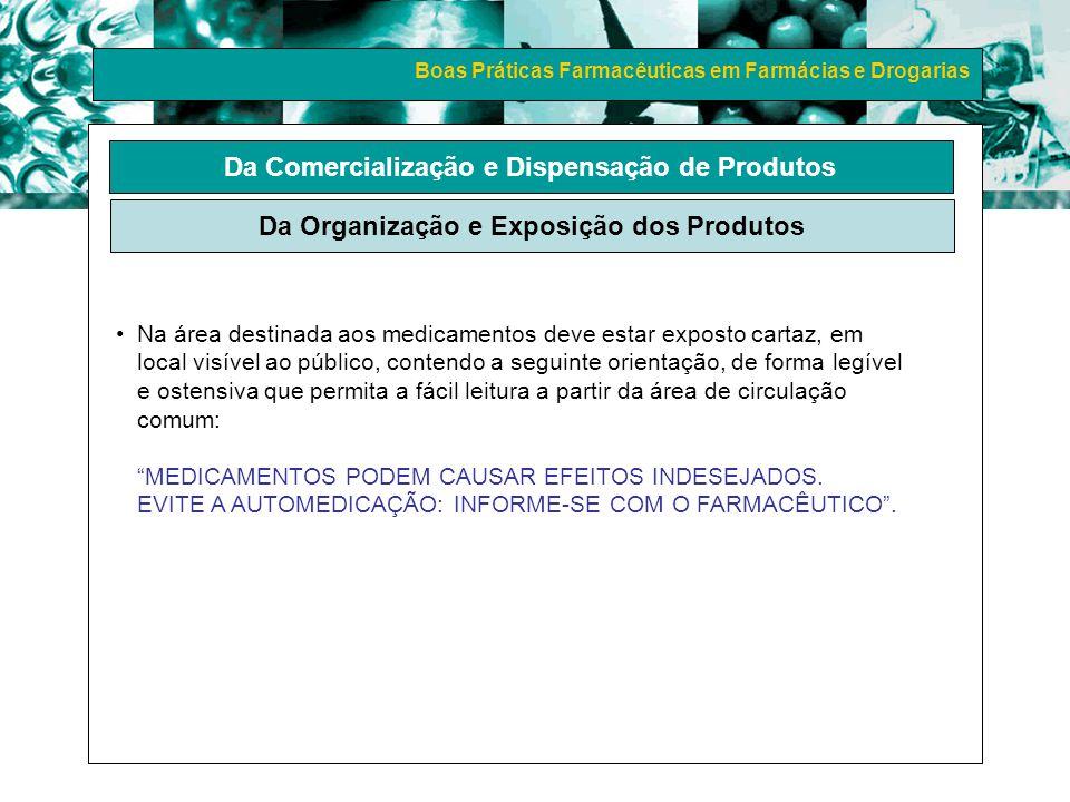 Boas Práticas Farmacêuticas em Farmácias e Drogarias Da Comercialização e Dispensação de Produtos Da Organização e Exposição dos Produtos Na área dest