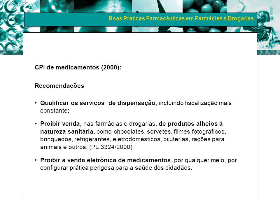 Boas Práticas Farmacêuticas em Farmácias e Drogarias CPI de medicamentos (2000): Recomendações Qualificar os serviços de dispensação, incluindo fiscal